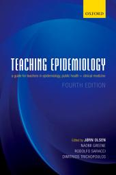 Teaching Epidemiology: A guide for teachers in epidemiology, public health and clinical medicine, Edition 4
