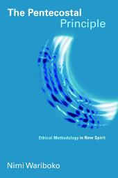 The Pentecostal Principle: Ethical Methodology in New Spirit