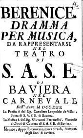 Berenice: Dramma Per Musica, Da Rappresentarsi Nel Teatro Di S. A. S. E. Di Baviera Nel Carnevale
