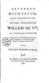 Gevonden dicht-stuk, op het vertrekken van zyne doorl: hoogheid Willem de V{de}, van't Loo naar Nymeegen