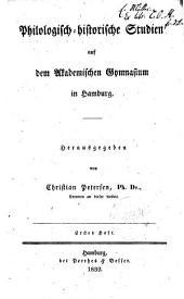 Philologisch-historische Studien auf dem Akademischen Gymnasium in Hamburg Erstes Heft herausgegeben von Christian Petersen