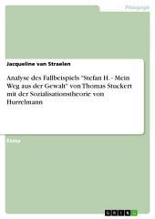 """Analyse des Fallbeispiels """"Stefan H. - Mein Weg aus der Gewalt"""" von Thomas Stuckert mit der Sozialisationstheorie von Hurrelmann"""