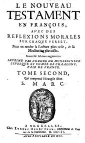 Le nouveau Testament en françois: avec des reflexions morales sur chaque verset, pour en rendre la lecture plus utile, et la meditation plus aisée. Qui comprend l'Evangile selon S. Marc, Volume2