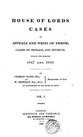 The House of Lords Cases on Appeals and Writs of Error, Claims of Peerage, and Divorces: During the Sessions 1847 [-1866], Volume 10