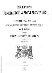 Inscriptions funéraires et monumentales de la Flandre occidentale avec des données historiques et généalogiques: arrondissements de Bruges. 1, Volumes1à2
