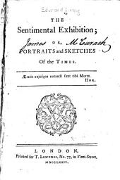 The sentimental exhibition, or, Portraits and sketches of the times