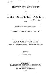 History and geography of the middle ages: for colleges and schools (chiefly from the French). History, Part 1
