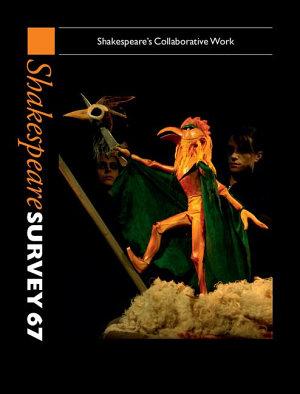 Shakespeare Survey  Volume 67  Shakespeare s Collaborative Work PDF