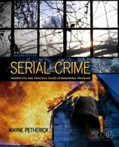Serial Crime: Theoretical and Practical Issues in Behavioral Profiling, Edition 2