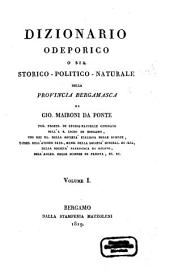 Dizionario odepórico, o sia storico-politico-naturale della Provincia Bergamasca: Volume 1