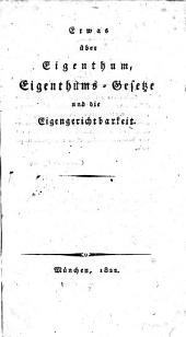 Etwas über Eigenthum, Eigenthumsgesetze und die Eigengerichtsbarkeit
