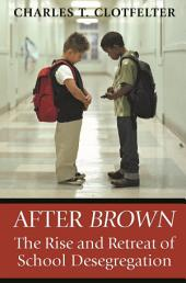 After <i>Brown</i>: The Rise and Retreat of School Desegregation