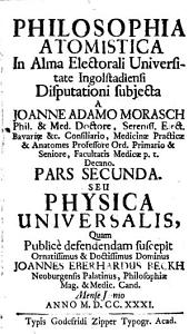Philosophia atomistica: P. II., seu physica universalis, Volume 2