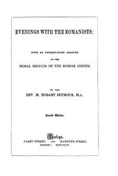 Evenings with the Romanists: With an Introductory Chapter on the Moral Results of the Romish System: By the Rev. Michael Hobart Seymour