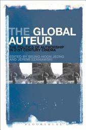 The Global Auteur: The Politics of Authorship in 21st Century Cinema