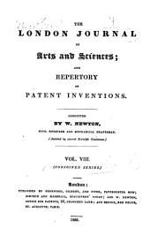 The London Journal of Arts and Sciences, and Repertory of Patent Inventions: Volume 8