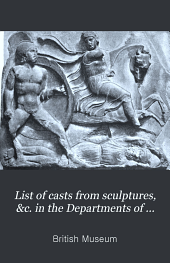 Lists of Casts from Sculptures &c. in the Departments of Antiquities