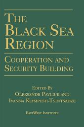 The Black Sea Region: Cooperation and Security Building: Cooperation and Security Building