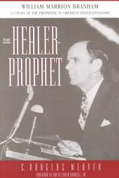 The Healer-prophet: William Marrion Branham : a Study of the Prophetic in American Pentecostalism