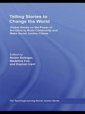 Telling Stories to Change the World: Global Voices on the Power of Narrative to Build Community and Make Social Justice Claims