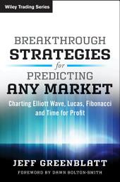 Breakthrough Strategies for Predicting Any Market: Charting Elliott Wave, Lucas, Fibonacci and Time for Profit