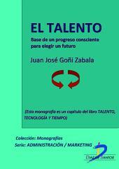 El talento. Base de un progreso consciente para elegir un futuro: Talento, tecnología y tiempo