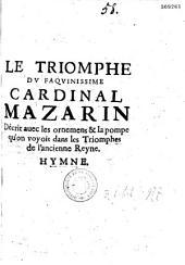 Le Triomphe du faquinissime cardinal Mazarin. Décrit auec les ornements et la pompe qu'on voyait dans les Triomphes de l'ancienne Reyne [sic]. Hymne