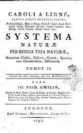 Caroli a Linné, ... Systema naturae per regna tria naturae, secundum classes, ordines, genera, species; cum characteribus, differentiis, synonymis, locis. Tomus primus [-3.]: Volume 2