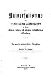 Der Universalismus der mosaischen Heilslehre: in seiner ethischen, socialen und allgemein culturhistorischen Bedeutung