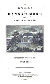 The Works of Hannah More: With a Sketch of Her Life, Volume 1