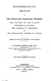 Mathematical Tracts on Physical Astronomy, the Figure of the Earth, Precession and Nutation, and the Calculus of Variations, etc. With plates