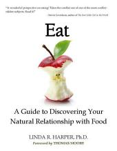 Eat: A Guide to Discovering Your Natural Relationship with Food