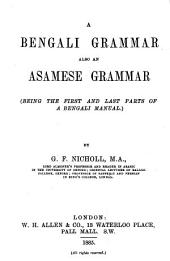 A Bengali Grammar, Also an Asamese Grammar: (Being the First and Last Parts of a Bengali Manual