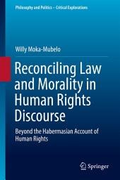 Reconciling Law and Morality in Human Rights Discourse: Beyond the Habermasian Account of Human Rights