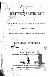 A Written Arithmetic, for Common and Higher Schools: To which is Adapted a Complete System of Reviews, in the Form of Dictation Exercises