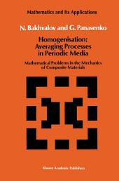 Homogenisation: Averaging Processes in Periodic Media: Mathematical Problems in the Mechanics of Composite Materials