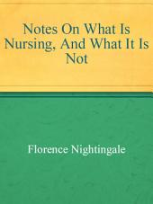 Notes On What Is Nursing, And What It Is Not