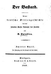 Der Bastard: Eine deutsche Sittengeschichte aus dem Zeitalter Kaiser Rudolph II.
