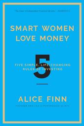 Smart Women Love Money: 5 Simple, Life-Changing Rules of Investing