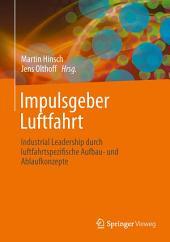Impulsgeber Luftfahrt: Industrial Leadership durch luftfahrtspezifische Aufbau- und Ablaufkonzepte