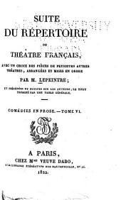 Suite du Répertoire du théatre français: avec un choix des pièces de plusiers autres théatres, arrangées et mises en ordre, et précedées de notices sur les auteurs; le tout terminé par une table générale, Volume44