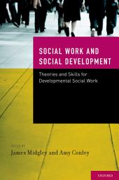 Social Work and Social Development: Theories and Skills for Developmental Social Work