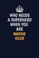 Who Needs A Superhero When You Are Marine Oiler