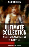 MARTHA FINLEY Ultimate Collection     Timeless Children Classics   Other Novels  35  Books in One Volume  Illustrated  PDF