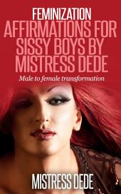 Feminization Affirmations for Sissy Boys by Mistress Dede: Male to Female Transformation