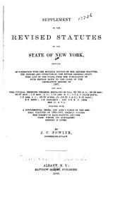 The Revised Statutes of the State of New York: As Altered by Subsequent Legislation; Together with the Other Statutory Provisions of a General and Permanent Nature Now in Force, Passed from the Year 1778 to the Close of the Session of the Legislature of 1881. Supplement