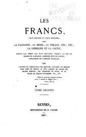 Les Francs, leur origine et leur histoire, dans la Pannonie, la Mésie, la Thrace, etc., etc., la Germanie et la Gaule, depuis les temps les plus reculés, jusqu'à la fin du règne de Clotaire ...