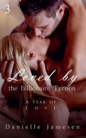 Loved by the Billionaire Tycoon 3: A Year of Love