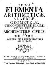 Prima Elementa arithmeticae, algebrae, geometriae, trigonometriae ...