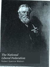 The National Liberal Federation: From Its Commencement to the General Election of 1906